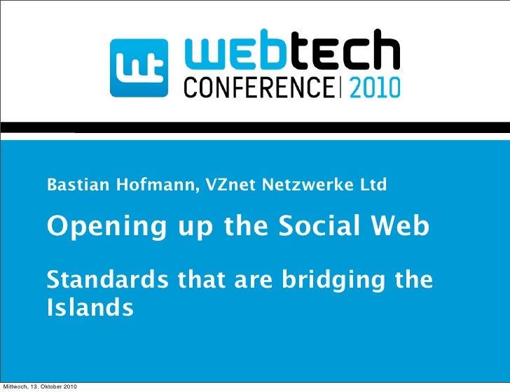 Bastian Hofmann, VZnet Netzwerke Ltd                 Opening up the Social Web                Standards that are bridging ...