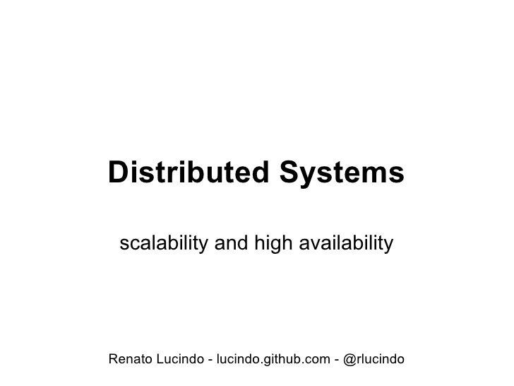 Distributed Systems   scalability and high availability     Renato Lucindo - lucindo.github.com - @rlucindo