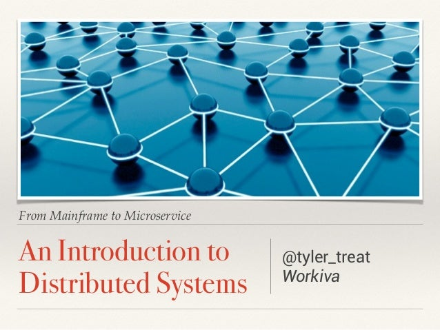 From Mainframe to Microservice  An Introduction to  Distributed Systems  @tyler_treat  Workiva