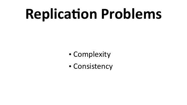 ReplicaCon  Problems • Complexity   • Consistency