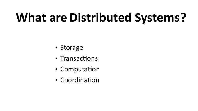 What  are • Storage   • Transac6ons   • Computa6on   • Coordina6on ?Distributed  Systems