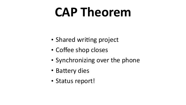 CAP  Theorem • Shared  wri6ng  project   • Coffee  shop  closes   • Synchronizing  over  the  phone  ...