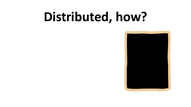 Distributed,  how?