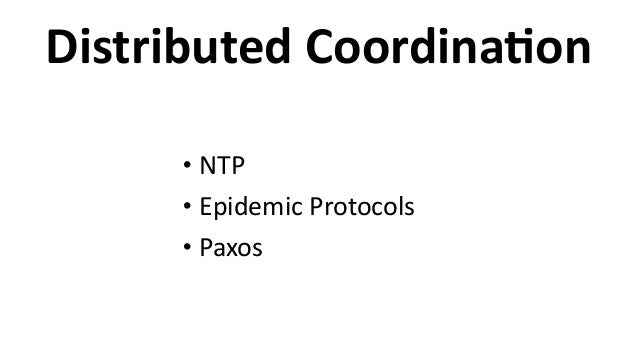 Distributed  CoordinaCon • NTP   • Epidemic  Protocols   • Paxos