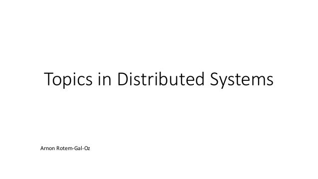 Topics in Distributed Systems Arnon Rotem-Gal-Oz