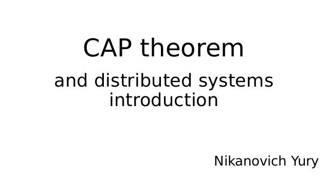 CAP theorem and distributed systems introduction Nikanovich Yury