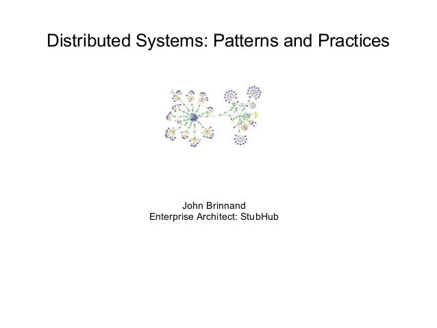 Distributed Systems: Patterns and Practices  John Brinnand  Enterprise Architect: StubHub