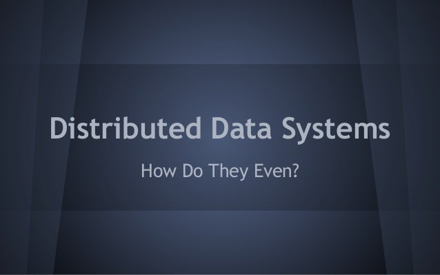 Distributed Data Systems How Do They Even?