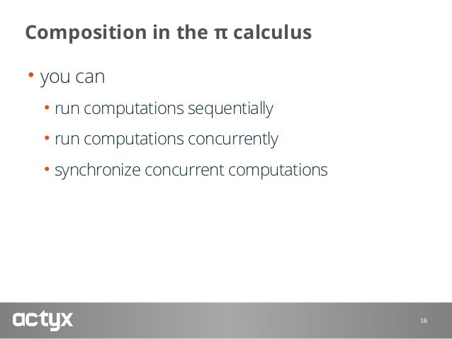 Composition In The Calculus O You Can Run Computations Sequentially Concurrently Synchronize Concurrent 16