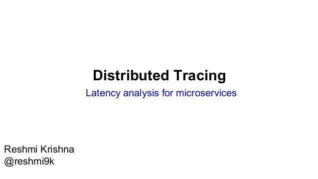 Distributed Tracing Latency analysis for microservices Reshmi Krishna @reshmi9k