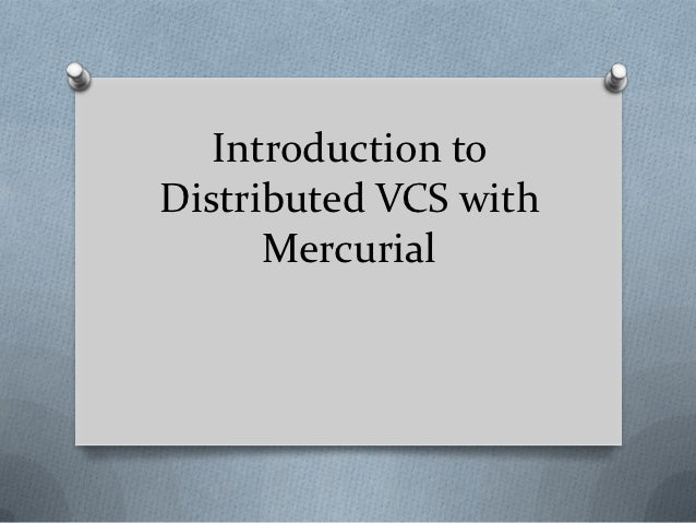 Introduction toDistributed VCS with      Mercurial