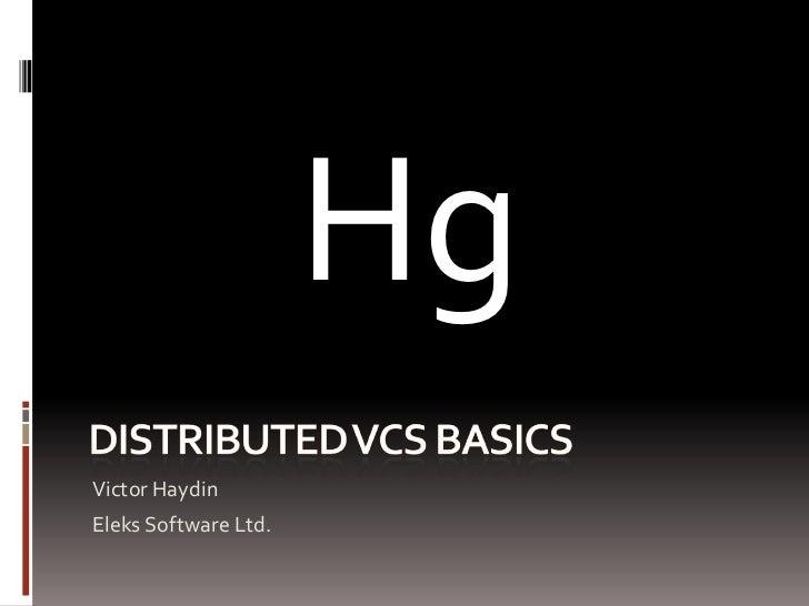 Distributed vcS basics<br />Victor Haydin<br />Eleks Software Ltd.<br />Hg<br />