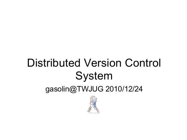 Distributed Version Control System gasolin@TWJUG 2010/12/24