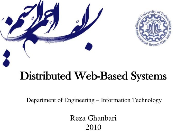 Distributed Web-Based SystemsDepartment of Engineering – Information Technology Reza Ghanbari2010<br />