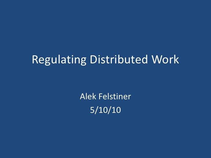 Regulating Distributed Work<br />Alek Felstiner<br />5/10/10<br />