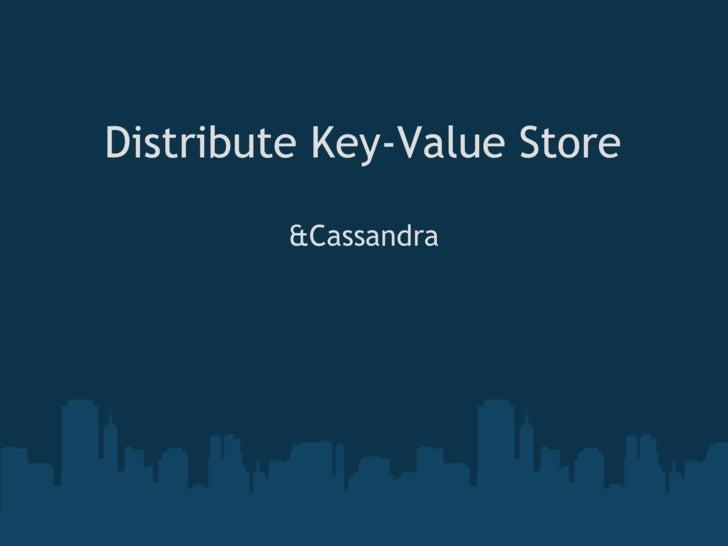 Distribute Key-Value Store           &Cassandra