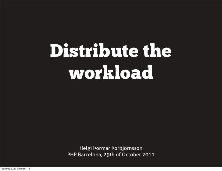 Distribute the                            workload                                Helgi Þormar Þorbjörnsson               ...
