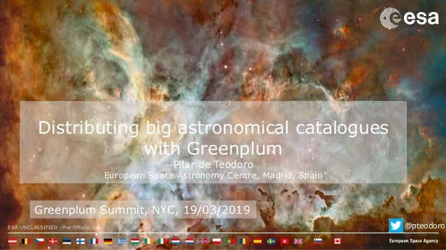 ESA UNCLASSIFIED - For Official Use Distributing big astronomical catalogues with Greenplum Pilar de Teodoro European Spac...