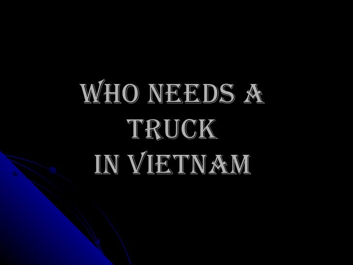 Who needs a  TRUCK  in Vietnam