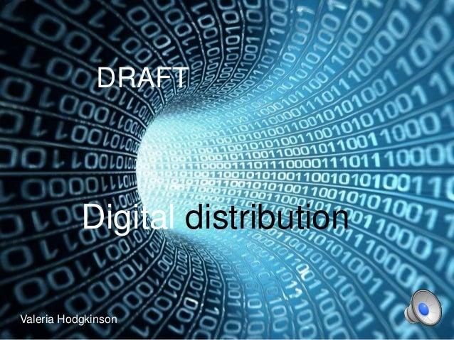Digital distribution DRAFT Valeria Hodgkinson