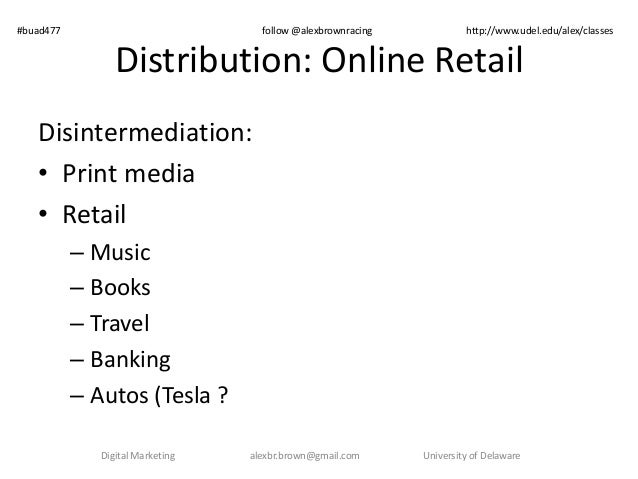 #buad477 follow @alexbrownracing http://www.udel.edu/alex/classes  Distribution: Online Retail  Disintermediation:  • Prin...