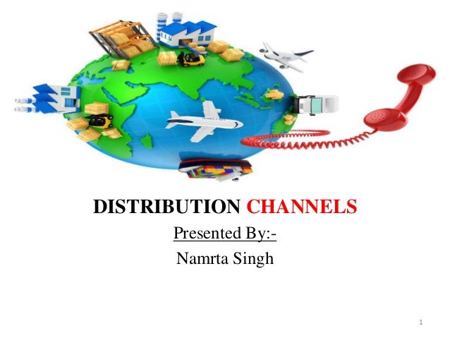 DISTRIBUTION CHANNELS Presented By:- Namrta Singh 1