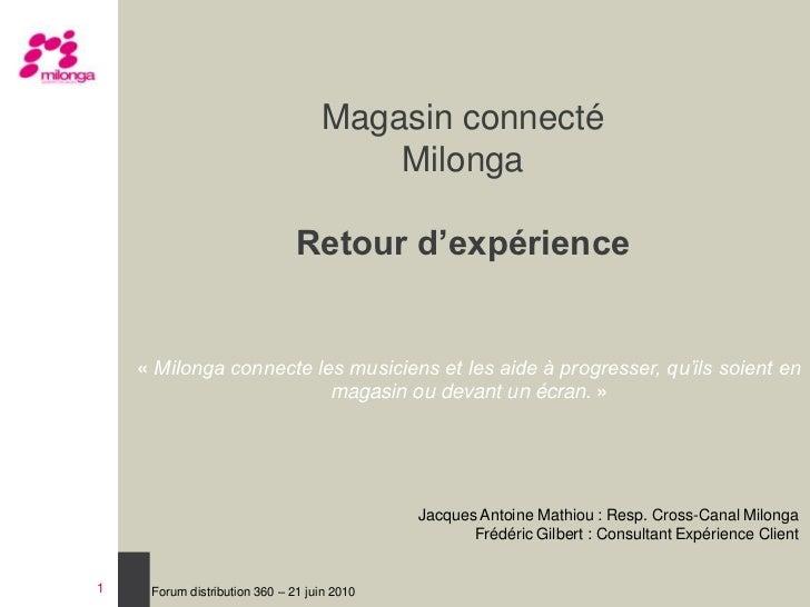 1<br />Magasin connectéMilonga Retour d'expérience<br />« Milonga connecte les musiciens et les aide à progresser, qu'ils ...