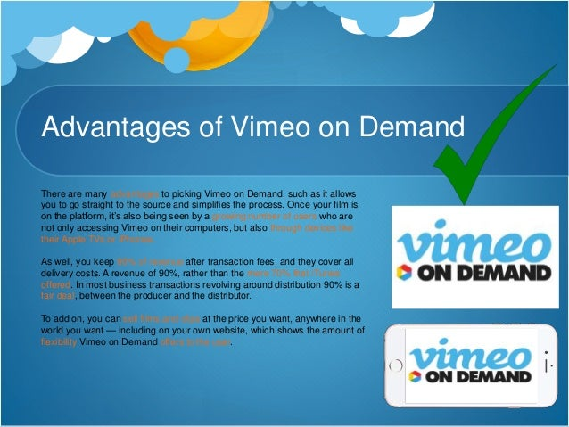 Disadvantages of Vimeo on Demand However, Vimeo on Demand is a platform onlyideal for filmmakers that have preexisting web...