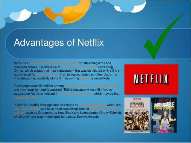 Disadvantages of Netflix However, Netflix doesn't have the best reputation when it comes to independent filmmakers as thei...