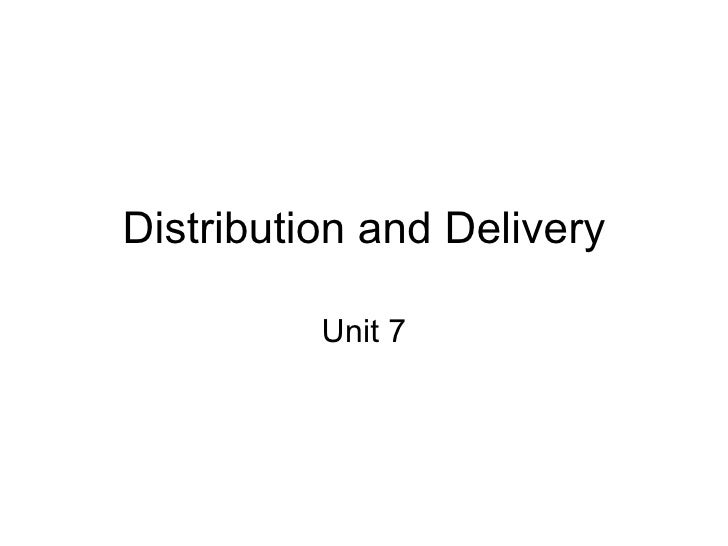 Distribution and Delivery Unit 7