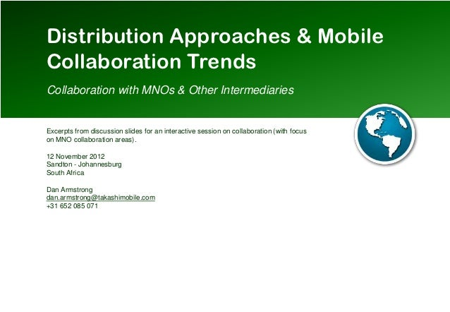 Distribution Approaches & MobileCollaboration TrendsCollaboration with MNOs & Other IntermediariesExcerpts from discussion...