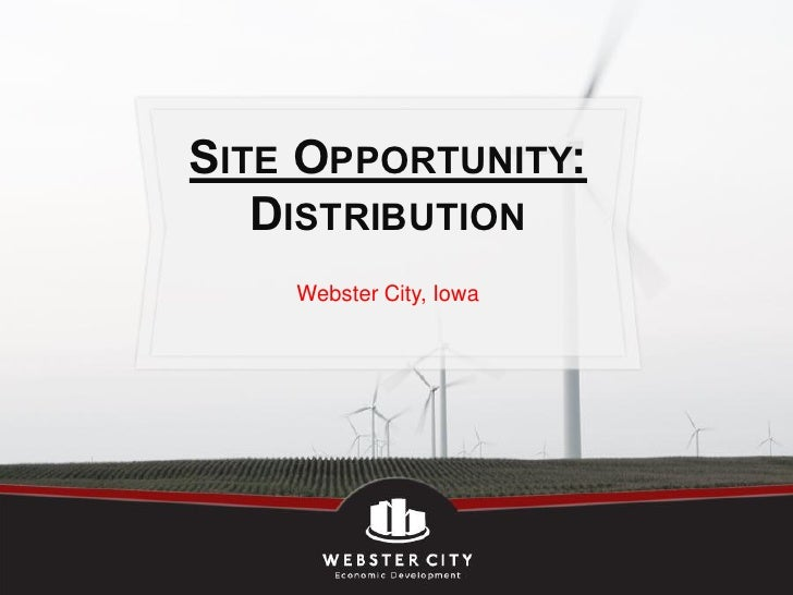 SITE OPPORTUNITY:   DISTRIBUTION    Webster City, Iowa
