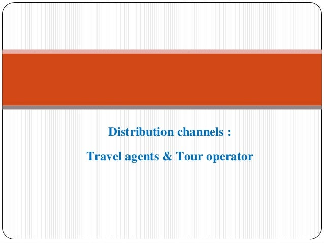 Distribution channels : Travel agents & Tour operator
