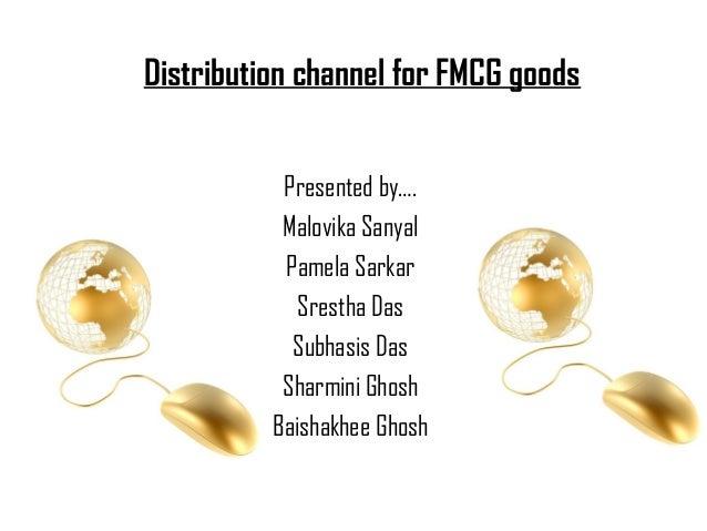Distribution channel for FMCG goods           Presented by….           Malovika Sanyal           Pamela Sarkar            ...