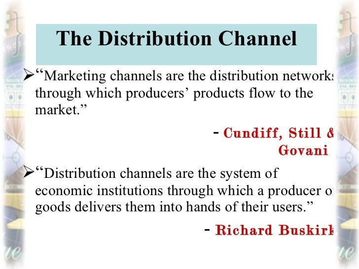coordination in channels of distribution the Definition of distribution channel: the path through which goods and services travel from the vendor to the consumer or payments for those products travel from the consumer to the vendor a distribution channel can be as short as a .