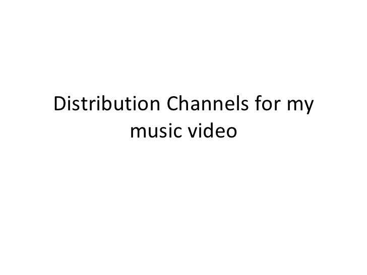 Distribution Channels for my music video