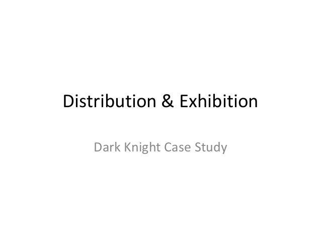 Distribution & Exhibition   Dark Knight Case Study