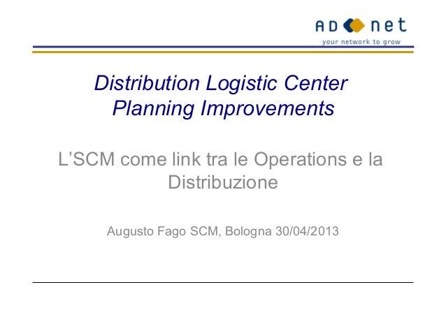Distribution Logistic CenterPlanning ImprovementsL'SCM come link tra le Operations e laDistribuzioneAugusto Fago SCM, Bolo...