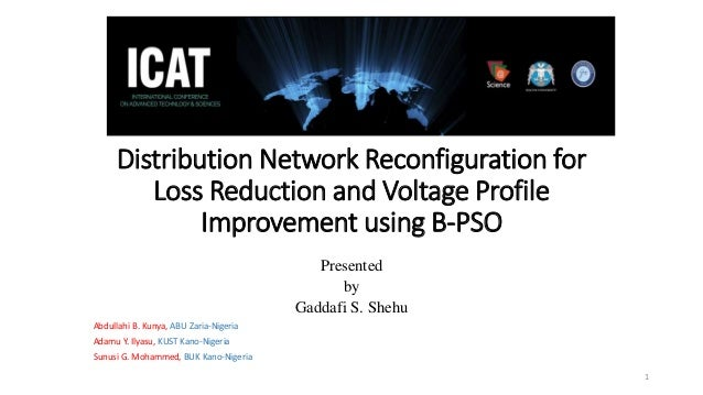 Distribution Network Reconfiguration for Loss Reduction and Voltage Profile Improvement using B-PSO Presented by Gaddafi S...