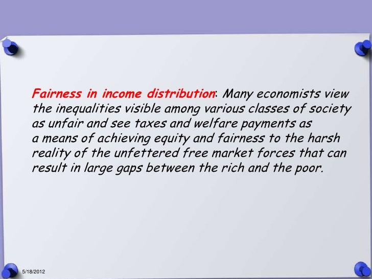 Fairness in income distribution: Many economists view   the inequalities visible among various classes of society   as unf...