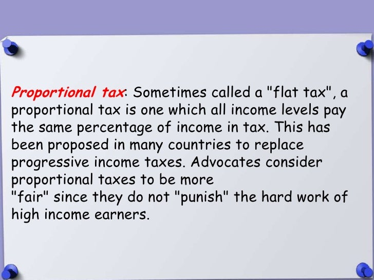 """Proportional tax: Sometimes called a """"flat tax"""", aproportional tax is one which all income levels paythe same percentage o..."""