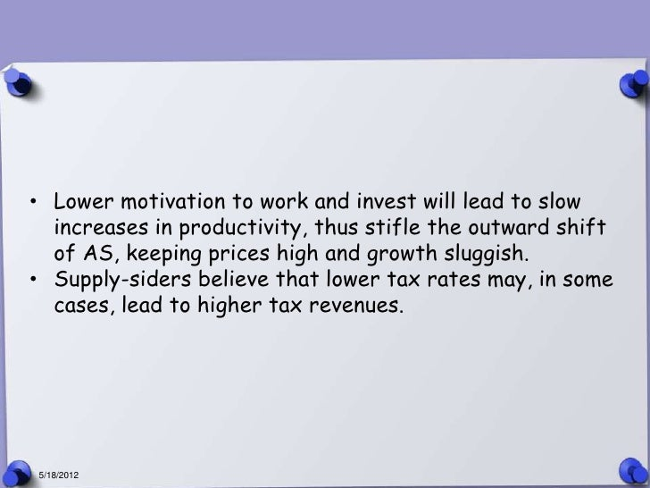 • Lower motivation to work and invest will lead to slow  increases in productivity, thus stifle the outward shift  of AS, ...