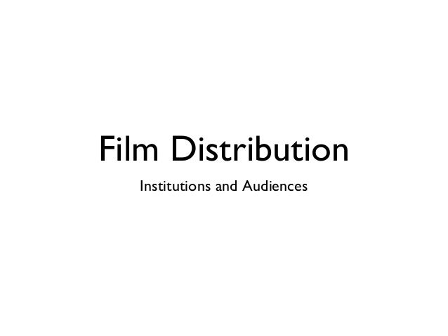 Film Distribution  Institutions and Audiences