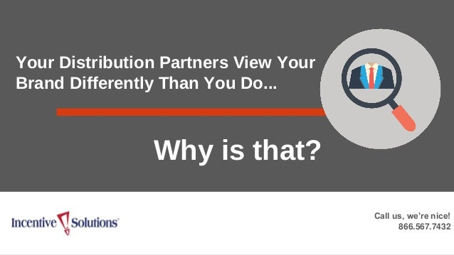 Your Distribution Partners View Your Brand Differently Than You Do... Why is that? Call us, we're nice! 866.567.7432