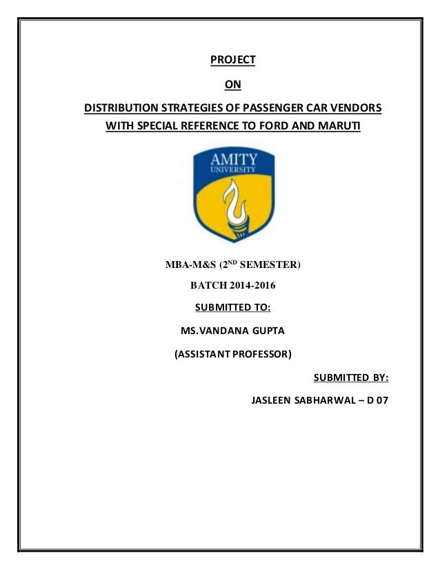 PROJECT ON DISTRIBUTION STRATEGIES OF PASSENGER CAR VENDORS WITH SPECIAL REFERENCE TO FORD AND MARUTI MBA-M&S (2ND SEMESTE...