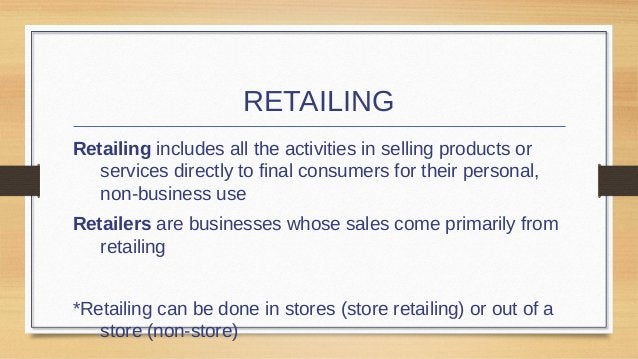 Non-store retailing includes selling to final consumers through:  Direct mail  Catalogs  Telephone  Internet  TV shop...