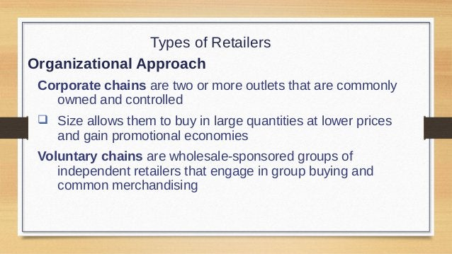 Types of Retailers Organizational Approach Retailer cooperatives is a group of independent retailers that band together to...