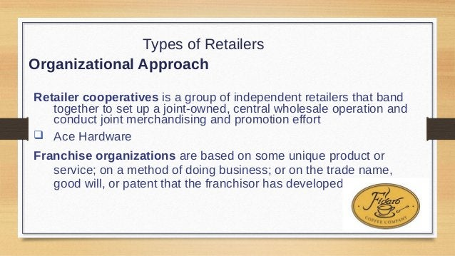 Types of Retailers Organizational Approach Merchandising conglomerates are corporations that combine several retailing for...