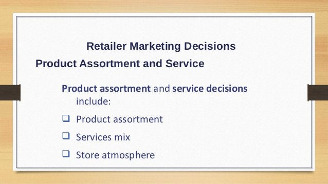 Retailer Marketing Decisions Price Decision Price policy must fit the target market and positioning, product and service a...