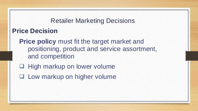 Retailer Marketing Decisions Price Decision High-low pricing involves charging higher prices on an everyday basis, coupled...
